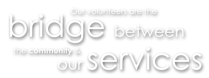 Volunteers bridge the gap between the community and our services